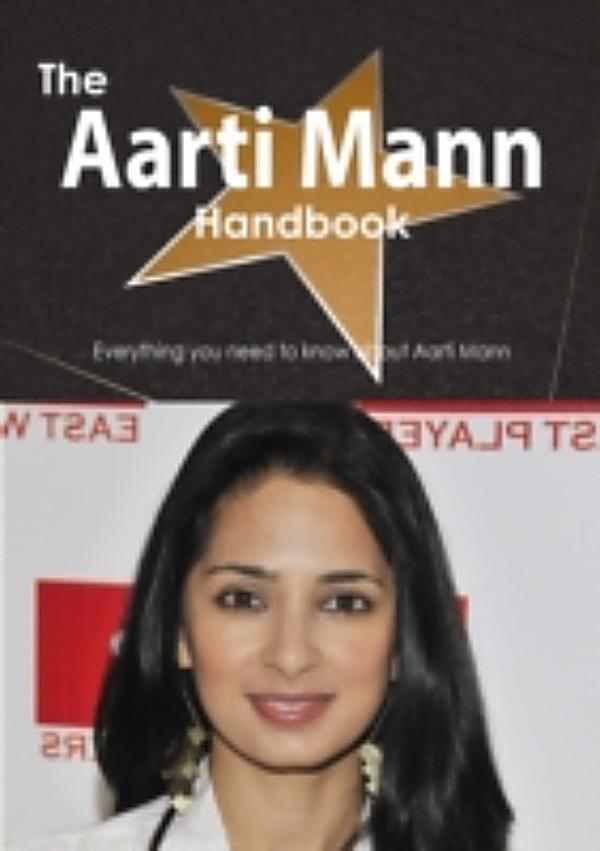 Aarti Mann Handbook - Everything you need to know about Aarti Mann ...
