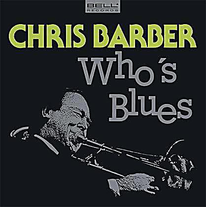 Barber Blues : Chris Barber - Whos Blues, CD, Chris Barber