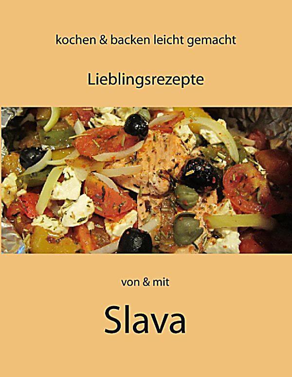 Kochen und Backen leicht gemacht von & mit Slava, Slava Steffens