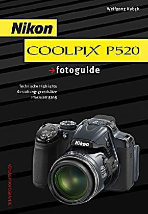 Nikon COOLPIX P520 fotoguide, Wolfgang Kubak, Fotografie & Video