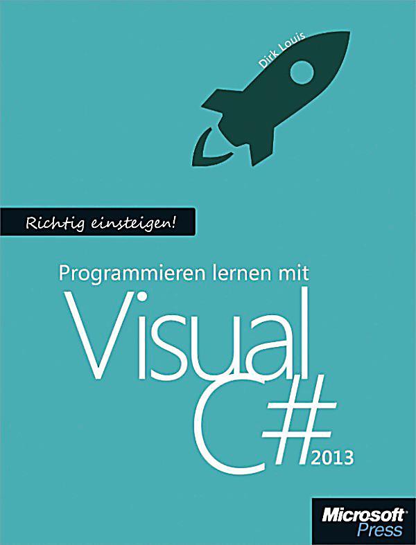 Richtig einsteigen programmieren lernen mit visual c 2013 dirk