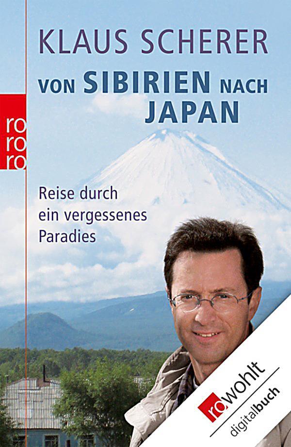 Von Sibirien nach Japan, Klaus Scherer, Reiseberichte