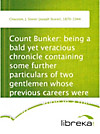 9783655015568 - Count Bunker: being a bald yet veracious chronicle containing some further particulars of two gentlemen whose previous careers were touched upon in a - Книга
