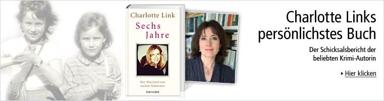 Charlotte Links persönlichstes Buch: Sechs Jahre. Der Abschied von meiner Schwester