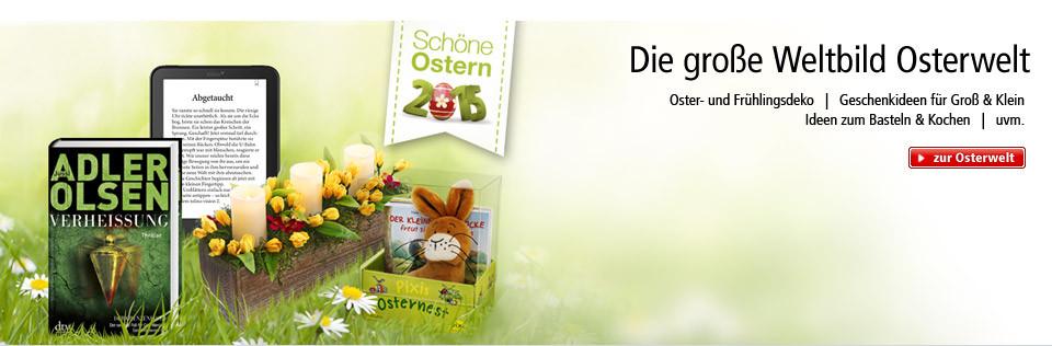 Die große Weltbild Osterwelt - Oster- und Frühlingsdeko, Geschenkideen für Groß & Klein, Ideen zum Basteln & Kochen uvm.