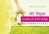 40 Tage einfach lebendig
