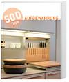 500 Tipps Aufbewahrung