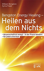 Bengston Energy Healing - Heilen aus dem Nichts, Sylvia Fraser, William Bengston, Medizin Ratgeber