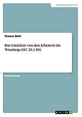 Das Gleichnis von den Arbeitern im Weinberg (MT 20,1-16), Thomas Diehl, Religion & Theologie
