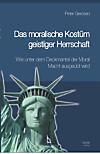 Das moralische Kostüm geistiger Herrschaft Wie unter dem Deckmantel der Moral Macht ausgeübt wird (eBook)