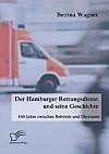 Der Hamburger Rettungsdienst und seine Geschichte: 160 Jahre zwischen Behörde und Ehrenamt (eBook)