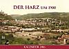 Der Harz um 1900