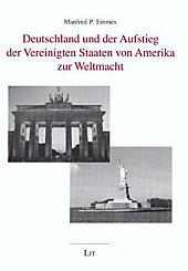 Deutschland und der Aufstieg der Vereinigten Staaten von Amerika zur Weltmacht, Manfred P Emmes, Politik & Soziologie