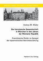 Die französische Gesandtschaft in München in den Jahren der Weimarer Republik, Andrea M. Müller, Neuzeit