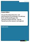 Die gesellschaftspolitischen und ökonomischen Vorstellungen von Helmut Kohl und Ronald Reagan: Die geistig-moralische Wende und die konservative Revolution im Vergleich (eBook)