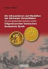 Die Schaumünzen und Medaillen der Schweizer Universitäten mit ihren akademischen Vorläufern und der Eidgenössischen Tech