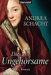 Die Ungehorsame, Andrea Schacht, Historische Romane