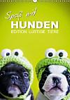Edition lustige Tiere: Spaß mit Hunden (Wandkalender 2015 DIN A3 hoch)