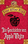 Ever After High. Die Geschichte von Apple White (eBook)