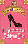 Ever After High - Die Geschichte von Ashlynn Ella (eBook)