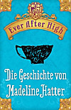 Ever After High - Die Geschichte von Madeline Hatter (eBook)