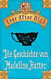 Ever After High - Die Geschichte von Madeline Hatter (eBook)