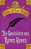 Ever After High. Die Geschichte von Raven Queen (eBook)