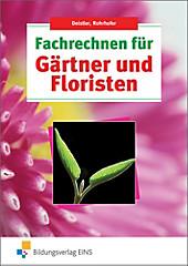Fachrechnen für Gärtner und Floristen, Hubert Rohrhofer, Maren Deistler, Ausbildungsliteratur