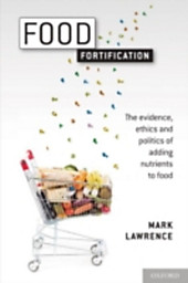 Food Fortification: The evidence, ethics, and politics of adding nutrients to food, Mark Lawrence, Medicine