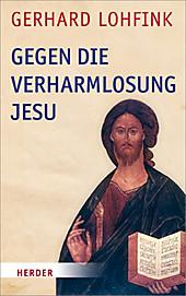Gegen die Verharmlosung Jesu, Gerhard Lohfink, Religion & Theologie