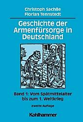 Geschichte der Armenfürsorge in Deutschland: Bd.1 Vom Spätmittelalter bis zum 1. Weltkrieg, Florian Tennstedt, Christoph Sachße, Neuzeit