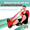 Gesund und fit mit dem Gymnastikband, inklusive 2 Gymnastikbänder
