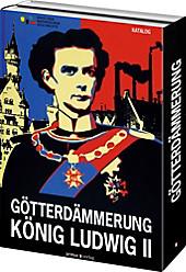 Götterdämmerung. König Ludwig II. und seine Zeit, Katalog u. Aufsätze, 2 Bde., PETER WOLF (HG.), Neuzeit