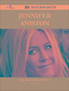 Jennifer Aniston 230 Success Facts - Everything you need to know about Jennifer Aniston (eBook)