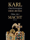 Karl der Große / Charlemagne, Orte der Macht, Katalog