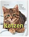 Katzen - Verhalten, Pflege, Ernährung, Beschäftigung
