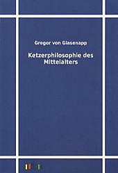 Ketzerphilosophie des Mittelalters, Gregor von Glasenapp, Mittelalter