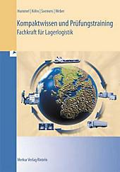Kompaktwissen und Prüfungstraining Fachkraft für Lagerlogistik, Christof Hummel, Holger Köhn, Jens Soemers, Rolf Weber, Ausbildungsliteratur