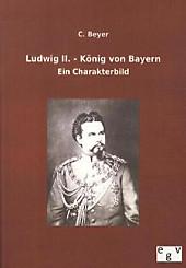 Ludwig II. - König von Bayern, C. Beyer, Neuzeit