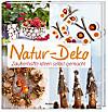 Natur-Deko Zauberhafte Ideen selbst gemacht