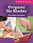 Origami für Kinder - Tolle Ideen aus Papier