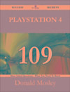 PlayStation 4 109 Success Secrets - 109 Most Asked Questions On PlayStation 4 - What You Need To Know (eBook)