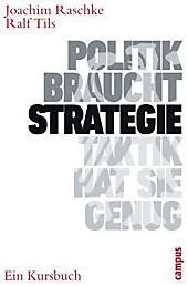 Politik braucht Strategie - Taktik hat sie genug, Joachim Raschke, Ralf Tils, Politik & Soziologie
