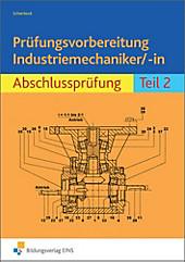 Prüfungsvorbereitung Industriemechaniker/-in, Abschlussprüfung, m. Lösungsheft u. Gesamtzeichnungen, Peter Schierbock, Ausbildungsliteratur