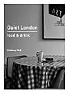 Quiet London: Food & Drink