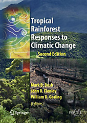 Tropical Rainforest Responses to Climatic Change, Mark B. Bush, John Flenley, William Gosling, Geowissenschaften
