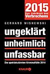 ungeklärt unheimlich unfassbar, Das Jahrbuch des Verbrechens 2015