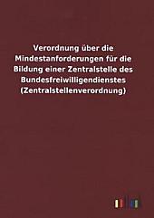 Verordnung über die Mindestanforderungen für die Bildung einer Zentralstelle des Bundesfreiwilligendienstes (Zentralstel, Rechtskunde