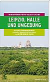 Wanderführer für Mitteldeutschland: Bd.4 Leipzig, Halle und Umgebung