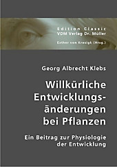 Willkürliche Entwicklungsänderungen bei Pflanzen, Georg A. Klebs, Biologie